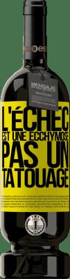 29,95 € Envoi gratuit   Vin rouge Édition Premium MBS® Reserva L'échec est une ecchymose, pas un tatouage Étiquette Jaune. Étiquette personnalisable Reserva 12 Mois Récolte 2013 Tempranillo