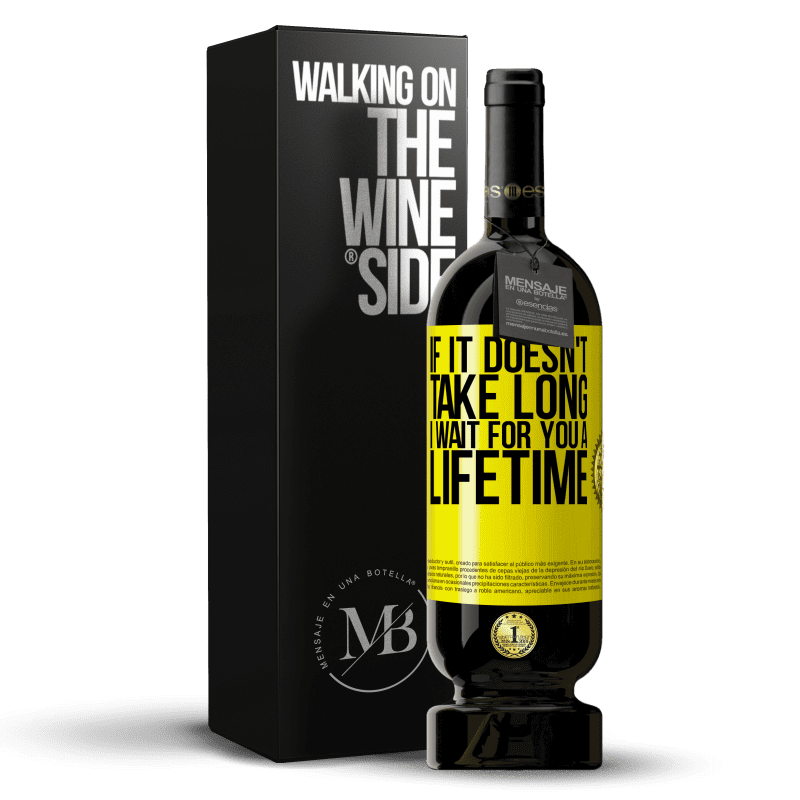 29,95 € Free Shipping | Red Wine Premium Edition MBS® Reserva If it doesn't take long, I wait for you a lifetime Yellow Label. Customizable label Reserva 12 Months Harvest 2013 Tempranillo