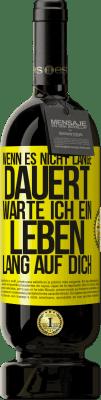 29,95 € Kostenloser Versand | Rotwein Premium Edition MBS® Reserva Wenn es nicht lange dauert, warte ich ein Leben lang auf dich Gelbes Etikett. Anpassbares Etikett Reserva 12 Monate Ernte 2013 Tempranillo