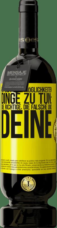 29,95 € Kostenloser Versand | Rotwein Premium Edition MBS® Reserva Es gibt drei Möglichkeiten, Dinge zu tun: die richtige, die falsche und deine Gelbes Etikett. Anpassbares Etikett Reserva 12 Monate Ernte 2013 Tempranillo