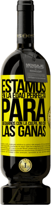 29,95 € Envío gratis | Vino Tinto Edición Premium MBS® Reserva Estamos en la edad perfecta para quedarnos con la culpa, no con las ganas Etiqueta Amarilla. Etiqueta personalizable Reserva 12 Meses Cosecha 2013 Tempranillo
