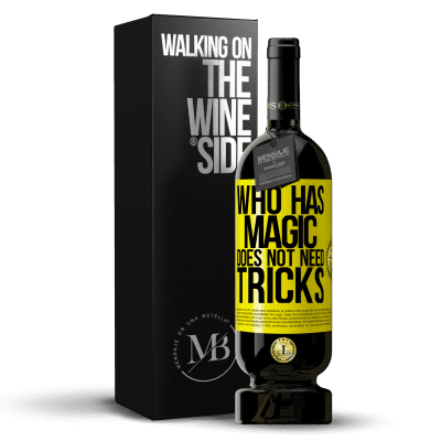 «Who has magic does not need tricks» Premium Edition MBS® Reserva