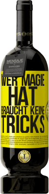 29,95 € Kostenloser Versand | Rotwein Premium Edition MBS® Reserva Wer Magie hat, braucht keine Tricks Gelbes Etikett. Anpassbares Etikett Reserva 12 Monate Ernte 2013 Tempranillo
