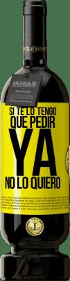 29,95 € Envío gratis | Vino Tinto Edición Premium MBS® Reserva Si te lo tengo que pedir, ya no lo quiero Etiqueta Amarilla. Etiqueta personalizable Reserva 12 Meses Cosecha 2013 Tempranillo