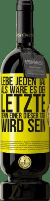 29,95 € Kostenloser Versand | Rotwein Premium Edition MBS® Reserva Lebe jeden Tag als wäre es der letzte, denn einer dieser Tage wird sein Gelbes Etikett. Anpassbares Etikett Reserva 12 Monate Ernte 2013 Tempranillo