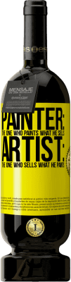 24,95 € Free Shipping | Red Wine Premium Edition RED MBS Painter: the one who paints what he sells. Artist: the one who sells what he paints Yellow Label. Customized label I.G.P. Vino de la Tierra de Castilla y León Aging in oak barrels 12 Months Spain Tempranillo