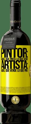 29,95 € Envío gratis   Vino Tinto Edición Premium MBS® Reserva Pintor: aquel que pinta lo que vende. Artista: aquel que vende lo que pinta Etiqueta Amarilla. Etiqueta personalizable Reserva 12 Meses Cosecha 2013 Tempranillo