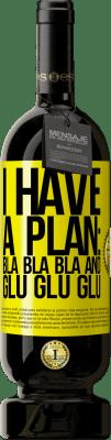 29,95 € Free Shipping | Red Wine Premium Edition MBS® Reserva I have a plan: Bla Bla Bla and Glu Glu Glu Yellow Label. Customizable label Reserva 12 Months Harvest 2013 Tempranillo