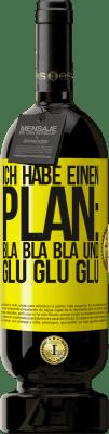 29,95 € Kostenloser Versand | Rotwein Premium Edition MBS® Reserva Ich habe einen Plan: Bla Bla Bla und Glu Glu Glu Gelbes Etikett. Anpassbares Etikett Reserva 12 Monate Ernte 2013 Tempranillo