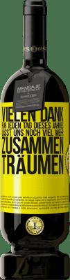 29,95 € Kostenloser Versand | Rotwein Premium Edition MBS® Reserva Vielen Dank für jeden Tag dieses Jahres. Lasst uns noch viel mehr zusammen träumen Gelbes Etikett. Anpassbares Etikett Reserva 12 Monate Ernte 2013 Tempranillo