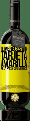 29,95 € Envío gratis   Vino Tinto Edición Premium MBS® Reserva Te mereces una tarjeta amarilla por la falta que me haces Etiqueta Amarilla. Etiqueta personalizable Reserva 12 Meses Cosecha 2013 Tempranillo