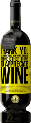 24,95 € Free Shipping | Red Wine Premium Edition RED MBS Thank you for everything you have taught me, among other things, to appreciate wine Yellow Label. Customized label I.G.P. Vino de la Tierra de Castilla y León Aging in oak barrels 12 Months Harvest 2016 Spain Tempranillo