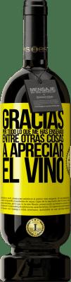 29,95 € Envío gratis | Vino Tinto Edición Premium MBS® Reserva Gracias por todo lo que me has enseñado, entre otras cosas, a apreciar el vino Etiqueta Amarilla. Etiqueta personalizable Reserva 12 Meses Cosecha 2013 Tempranillo