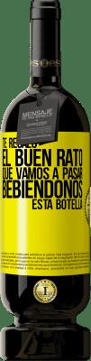 29,95 € Envío gratis | Vino Tinto Edición Premium MBS® Reserva Te regalo el buen rato que vamos a pasar bebiéndonos esta botella Etiqueta Amarilla. Etiqueta personalizable Reserva 12 Meses Cosecha 2013 Tempranillo
