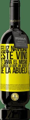 29,95 € Envío gratis   Vino Tinto Edición Premium MBS® Reserva Feliz navidad! Este vino te dará el mismo calorcillo que un jersey de la abuela Etiqueta Amarilla. Etiqueta personalizable Reserva 12 Meses Cosecha 2013 Tempranillo