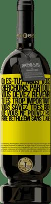 24,95 € Envoi gratuit | Vin rouge Édition Premium RED MBS Où es-tu? Nous vous cherchons partout! Vous devez revenir! Tu es trop important! Vous savez très bien que vous ne pouvez pas Étiquette Jaune. Étiquette personnalisée I.G.P. Vino de la Tierra de Castilla y León Vieillissement en fûts de chêne 12 Mois Espagne Tempranillo