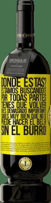 29,95 € Envío gratis   Vino Tinto Edición Premium MBS® Reserva Dónde estás? Estamos buscándote por todas partes! Tienes que volver! Eres demasiado importante! Sabes muy bien que no se Etiqueta Amarilla. Etiqueta personalizable Reserva 12 Meses Cosecha 2013 Tempranillo