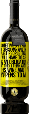 35,95 € Free Shipping   Red Wine Premium Edition MBS Reserva Sometimes I think of Christmas and the plasta people that I will have to see as an obligation. But then I think about this Yellow Label. Customizable label I.G.P. Vino de la Tierra de Castilla y León Aging in oak barrels 12 Months Harvest 2016 Spain Tempranillo