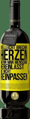 29,95 € Kostenloser Versand | Rotwein Premium Edition MBS® Reserva Vielleicht brechen Herzen, wenn man Menschen einsetzt, die nicht reinpassen Gelbes Etikett. Anpassbares Etikett Reserva 12 Monate Ernte 2013 Tempranillo