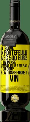 29,95 € Envoi gratuit | Vin rouge Édition Premium MBS® Reserva J'ai trouvé un portefeuille à 500 euros. Et j'ai pensé ... Que ferait Jésus? Et puis je l'ai transformé en vin Étiquette Jaune. Étiquette personnalisable Reserva 12 Mois Récolte 2013 Tempranillo