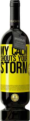 29,95 € Free Shipping | Red Wine Premium Edition MBS® Reserva My calm shouts your storm Yellow Label. Customizable label Reserva 12 Months Harvest 2013 Tempranillo