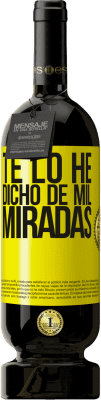 29,95 € Envío gratis   Vino Tinto Edición Premium MBS® Reserva Te lo he dicho de mil miradas Etiqueta Amarilla. Etiqueta personalizable Reserva 12 Meses Cosecha 2013 Tempranillo