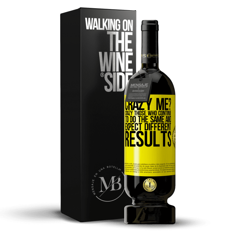 29,95 € Free Shipping   Red Wine Premium Edition MBS® Reserva crazy me? Crazy those who continue to do the same and expect different results Yellow Label. Customizable label Reserva 12 Months Harvest 2013 Tempranillo