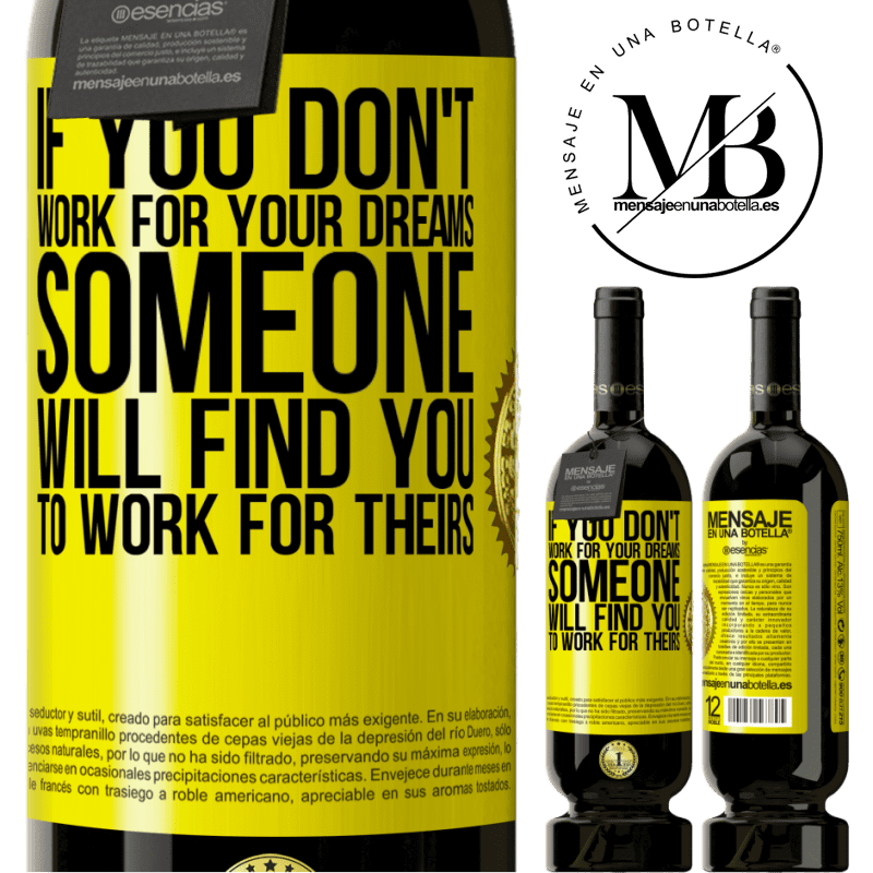 29,95 € Free Shipping | Red Wine Premium Edition MBS® Reserva If you don't work for your dreams, someone will find you to work for theirs Yellow Label. Customizable label Reserva 12 Months Harvest 2013 Tempranillo