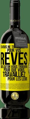 29,95 € Envoi gratuit   Vin rouge Édition Premium MBS® Reserva Si vous ne travaillez pas pour vos rêves, quelqu'un vous trouvera pour travailler pour les leurs Étiquette Jaune. Étiquette personnalisable Reserva 12 Mois Récolte 2013 Tempranillo