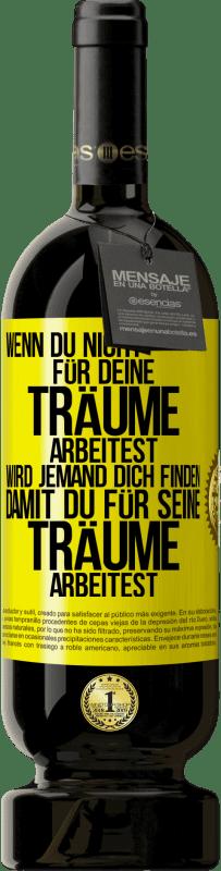 29,95 € Kostenloser Versand | Rotwein Premium Edition MBS® Reserva Wenn Sie nicht für Ihre Träume arbeiten, wird jemand Sie finden, um für ihre zu arbeiten Gelbes Etikett. Anpassbares Etikett Reserva 12 Monate Ernte 2013 Tempranillo