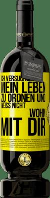 29,95 € Kostenloser Versand | Rotwein Premium Edition MBS® Reserva Ich versuche mein Leben zu ordnen und weiß nicht, wo ich dich hinbringen soll Gelbes Etikett. Anpassbares Etikett Reserva 12 Monate Ernte 2013 Tempranillo