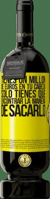 29,95 € Envío gratis   Vino Tinto Edición Premium MBS® Reserva Tienes un millón de euros en tu cabeza. Sólo tienes que encontrar la manera de sacarlo Etiqueta Amarilla. Etiqueta personalizable Reserva 12 Meses Cosecha 2013 Tempranillo
