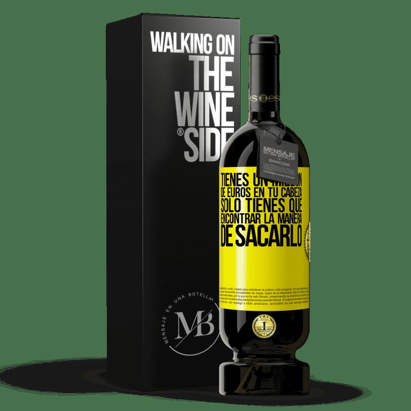 29,95 € Envoi gratuit | Vin rouge Édition Premium MBS® Reserva Vous avez un million d'euros en tête. Il suffit de trouver un moyen de le sortir Étiquette Jaune. Étiquette personnalisable Reserva 12 Mois Récolte 2013 Tempranillo