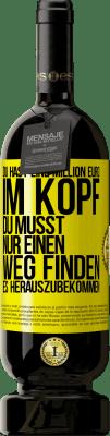 29,95 € Kostenloser Versand   Rotwein Premium Edition MBS® Reserva Sie haben eine Million Euro im Kopf. Sie müssen nur einen Weg finden, es herauszubekommen Gelbes Etikett. Anpassbares Etikett Reserva 12 Monate Ernte 2013 Tempranillo