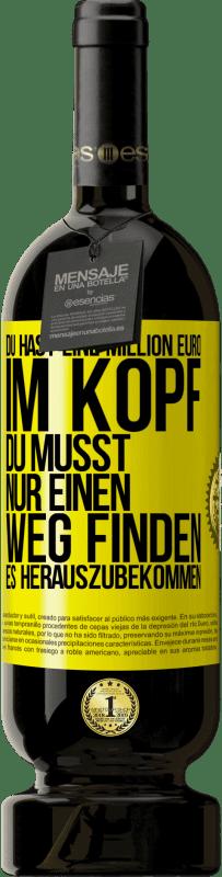 29,95 € Kostenloser Versand | Rotwein Premium Edition MBS® Reserva Sie haben eine Million Euro im Kopf. Sie müssen nur einen Weg finden, es herauszubekommen Gelbes Etikett. Anpassbares Etikett Reserva 12 Monate Ernte 2013 Tempranillo