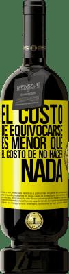 29,95 € Envío gratis | Vino Tinto Edición Premium MBS® Reserva El costo de equivocarse es menor que el costo de no hacer nada Etiqueta Amarilla. Etiqueta personalizable Reserva 12 Meses Cosecha 2013 Tempranillo