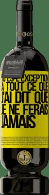 24,95 € Envoi gratuit   Vin rouge Édition Premium RED MBS Tu es l'exception à tout ce que j'ai dit que je ne ferais jamais Étiquette Jaune. Étiquette personnalisée I.G.P. Vino de la Tierra de Castilla y León Vieillissement en fûts de chêne 12 Mois Espagne Tempranillo