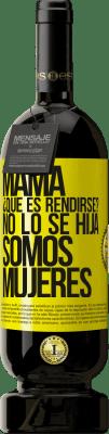 29,95 € Envío gratis | Vino Tinto Edición Premium MBS® Reserva Mamá, ¿Qué es rendirse? No lo sé hija, somos mujeres Etiqueta Amarilla. Etiqueta personalizable Reserva 12 Meses Cosecha 2013 Tempranillo