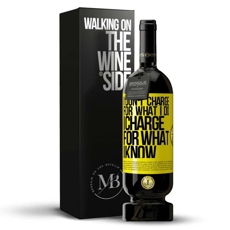 29,95 € Free Shipping | Red Wine Premium Edition MBS® Reserva I don't charge for what I do, I charge for what I know Yellow Label. Customizable label Reserva 12 Months Harvest 2013 Tempranillo
