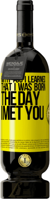 24,95 € Free Shipping   Red Wine Premium Edition RED MBS With you I learned that I was born the day I met you Yellow Label. Customized label I.G.P. Vino de la Tierra de Castilla y León Aging in oak barrels 12 Months Spain Tempranillo