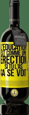 24,95 € Envoi gratuit | Vin rouge Édition Premium RED MBS L'éducation est comme une érection. Si vous l'avez, cela montre Étiquette Jaune. Étiquette personnalisée I.G.P. Vino de la Tierra de Castilla y León Vieillissement en fûts de chêne 12 Mois Espagne Tempranillo