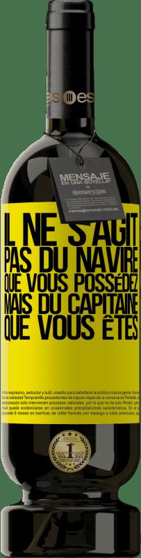 29,95 € Envoi gratuit | Vin rouge Édition Premium MBS® Reserva Il ne s'agit pas du navire que vous possédez, mais du capitaine que vous êtes Étiquette Jaune. Étiquette personnalisable Reserva 12 Mois Récolte 2013 Tempranillo