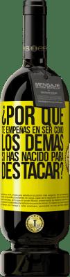 29,95 € Envío gratis   Vino Tinto Edición Premium MBS® Reserva ¿Por qué te empeñas en ser como los demás, si has nacido para destacar? Etiqueta Amarilla. Etiqueta personalizable Reserva 12 Meses Cosecha 2013 Tempranillo