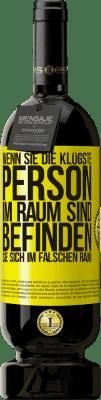 29,95 € Kostenloser Versand | Rotwein Premium Edition MBS® Reserva Wenn Sie die klügste Person im Raum sind, befinden Sie sich im falschen Raum Gelbes Etikett. Anpassbares Etikett Reserva 12 Monate Ernte 2013 Tempranillo