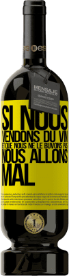 24,95 € Envoi gratuit | Vin rouge Édition Premium RED MBS Si nous vendons du vin et que nous ne le buvons pas, nous allons mal Étiquette Jaune. Étiquette personnalisée I.G.P. Vino de la Tierra de Castilla y León Vieillissement en fûts de chêne 12 Mois Récolte 2016 Espagne Tempranillo