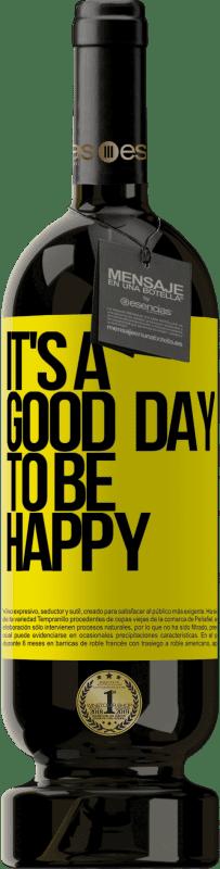 26,95 € Envoi gratuit | Vin rouge Édition Premium RED MBS It's a good day to be happy Étiquette Jaune. Étiquette personnalisée I.G.P. Vino de la Tierra de Castilla y León Vieillissement en fûts de chêne 12 Mois Récolte 2016 Espagne Tempranillo