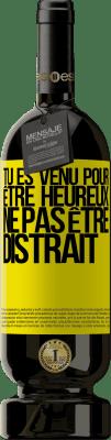 29,95 € Envoi gratuit | Vin rouge Édition Premium MBS® Reserva Tu es venu pour être heureux, ne pas être distrait Étiquette Jaune. Étiquette personnalisable Reserva 12 Mois Récolte 2013 Tempranillo