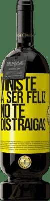29,95 € Envío gratis | Vino Tinto Edición Premium MBS® Reserva Viniste a ser feliz, no te distraigas Etiqueta Amarilla. Etiqueta personalizable Reserva 12 Meses Cosecha 2013 Tempranillo