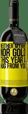 35,95 € Free Shipping   Red Wine Premium Edition MBS Reserva Neither myrrh, nor gold. This year a hug from you Yellow Label. Customizable label I.G.P. Vino de la Tierra de Castilla y León Aging in oak barrels 12 Months Harvest 2016 Spain Tempranillo