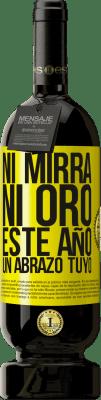 29,95 € Envío gratis   Vino Tinto Edición Premium MBS® Reserva Ni mirra, ni oro. Este año un abrazo tuyo Etiqueta Amarilla. Etiqueta personalizable Reserva 12 Meses Cosecha 2013 Tempranillo